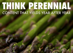 Perennial content marketing yields a harvest year after year.