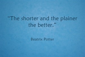 """The shorter and plainer the better."""