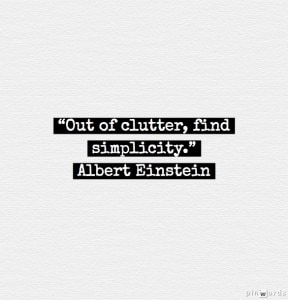 Out of clutter, find simplicity. - simplify content