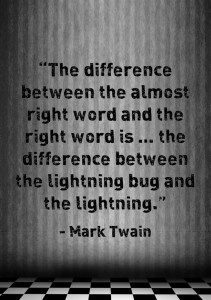 """The difference between the almost right word and the right word is ..."""