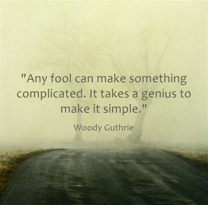 """Any fool can make something complicated. It takes a genius to make it simple."" simplify content"