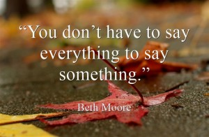 """You don't have to say everything to say something."""