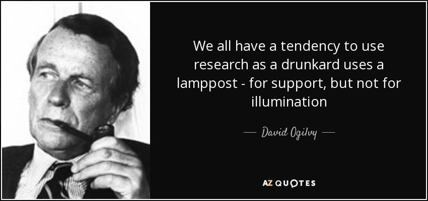 quote-we-all-have-a-tendency-to-use-research-as-a-drunkard-uses-a-lamppost-for-support-but-david-ogilvy-85-18-64